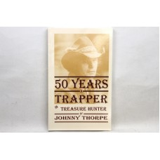 '50 Years A Trapper and Treasure Hunter - Publication by Johnny Thorpe