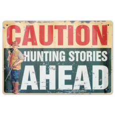 "Tin Metal Rustic Sign ""CAUTION HUNTING STORIES AHEAD"""